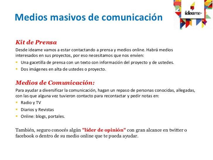 Medios masivos de comunicaciónKit de PrensaDesde ideame vamos a estar contactando a prensa y medios online. Habrá mediosin...