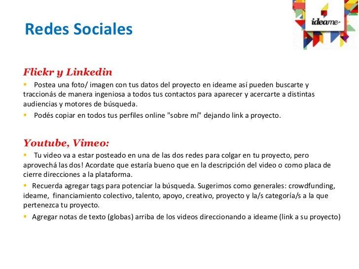 Redes SocialesFlickr y Linkedin Postea una foto/ imagen con tus datos del proyecto en ideame así pueden buscarte ytraccio...