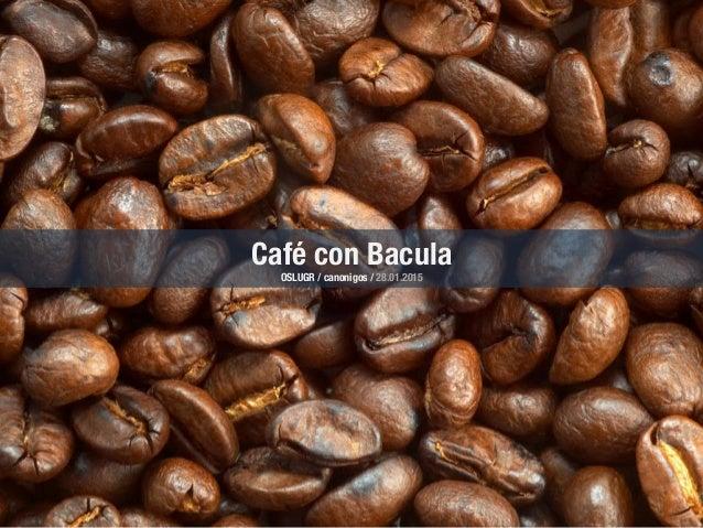 Café con Bacula OSLUGR / canonigos / 28.01.2015