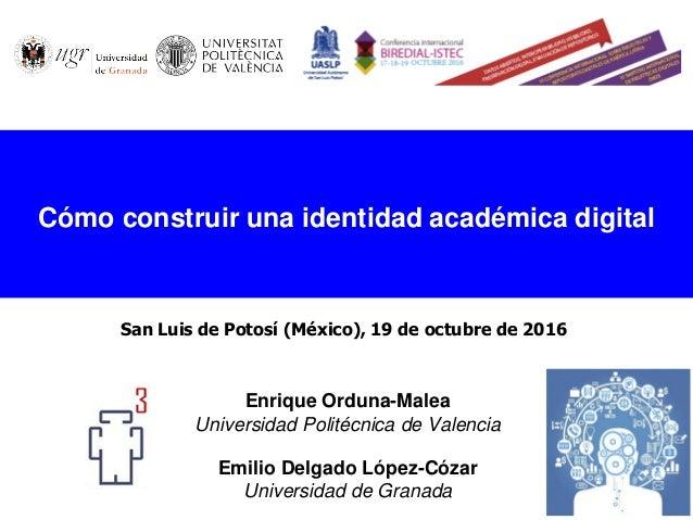 Enrique Orduna-Malea Universidad Politécnica de Valencia Emilio Delgado López-Cózar Universidad de Granada Cómo construir ...