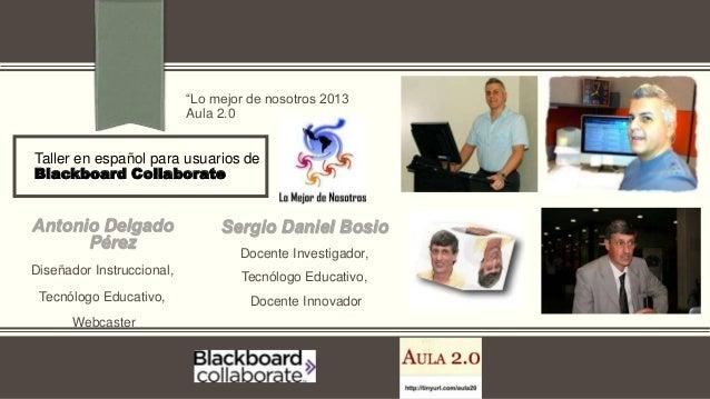 """Taller en español para usuarios de Blackboard Collaborate """"Lo mejor de nosotros 2013 Aula 2.0 Antonio Delgado Pérez Diseña..."""
