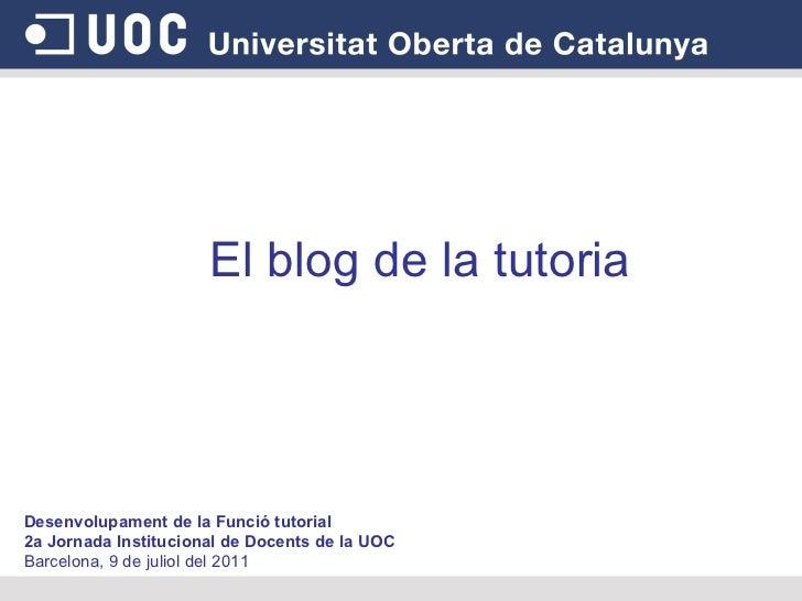 Desenvolupament de la Funció tutorial  2a Jornada Institucional de Docents de la UOC Barcelona, 9 de juliol del 2011 El bl...
