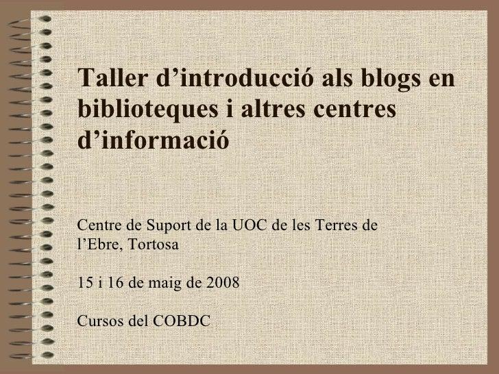 Taller d'introducció als blogs en biblioteques i altres centres d'informació  Centre de Suport de la UOC de les Terres de ...