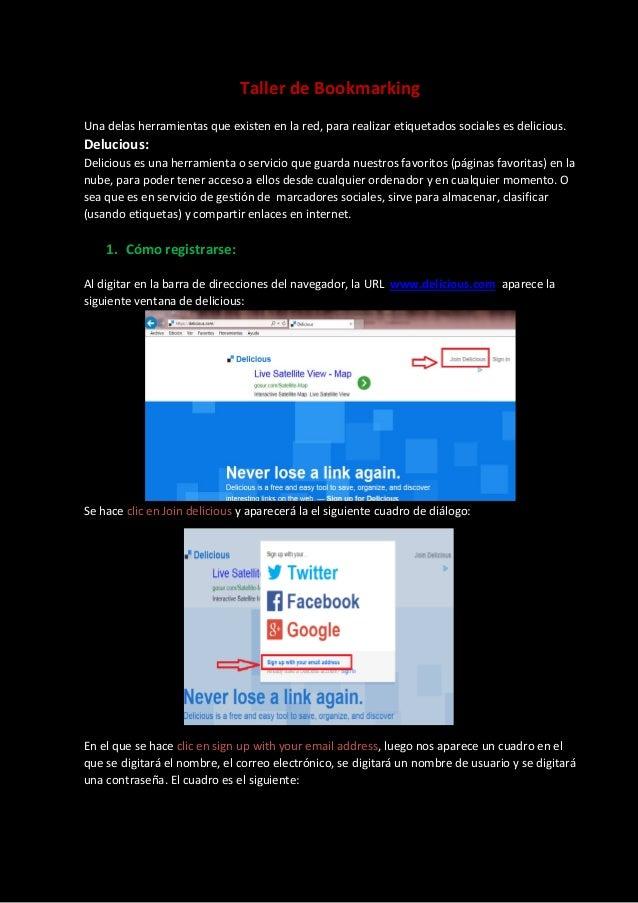 Taller de Bookmarking Una delas herramientas que existen en la red, para realizar etiquetados sociales es delicious. Deluc...