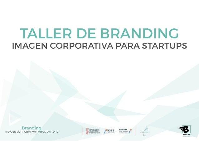 Branding IMAGEN CORPORATIVA PARA STARTUPS VENTURES TALLER DE BRANDING IMAGEN CORPORATIVA PARA STARTUPS