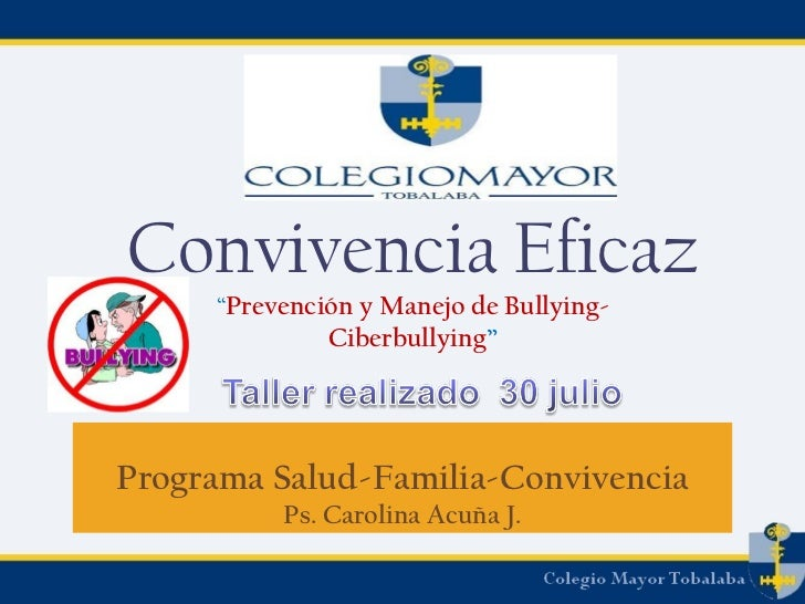"""Programa Salud-Familia-Convivencia Ps. Carolina Acuña J. Convivencia Eficaz """" Prevención y Manejo de Bullying- Ciberbullyi..."""