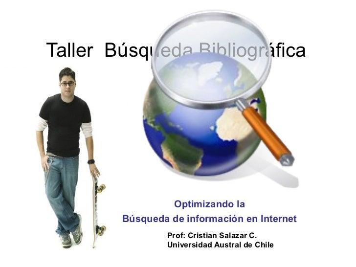 Taller Búsqueda Bibliográfica                 Optimizando la        Búsqueda de información en Internet                 Pr...