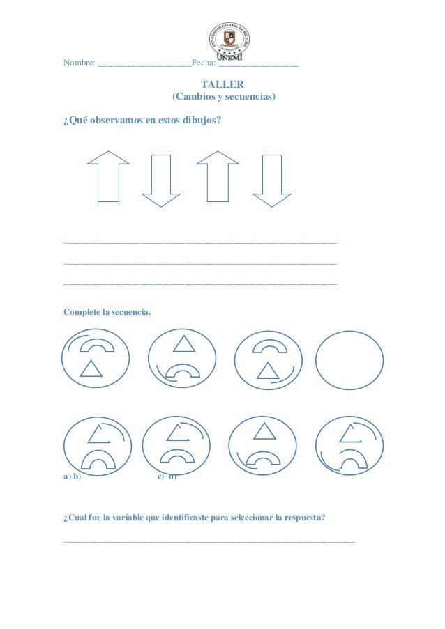 Nombre: _____________________Fecha: __________________ TALLER (Cambios y secuencias) ¿Qué observamos en estos dibujos? ___...
