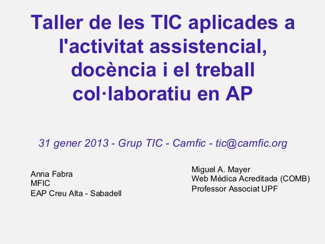 Taller de les TIC aplicades a   lactivitat assistencial,     docència i el treball     col·laboratiu en AP  31 gener 2013 ...