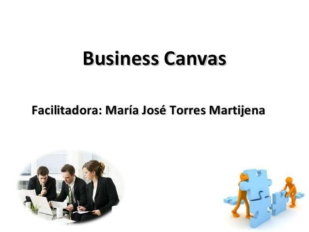 Business Canvas Facilitadora: María José Torres Martijena
