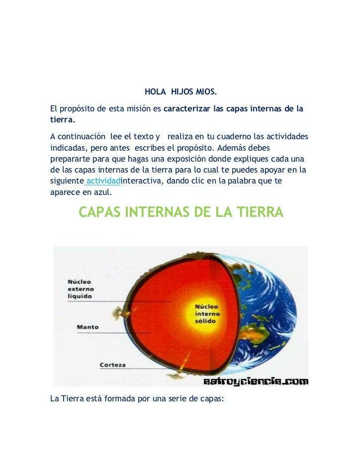 HOLA  HIJOS MIOS.<br />El propósito de esta misión es caracterizar las capas internas de la tierra.<br />A continuación  l...