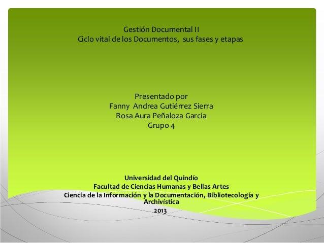 Gestión Documental II Ciclo vital de los Documentos, sus fases y etapas Presentado por Fanny Andrea Gutiérrez Sierra Rosa ...