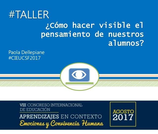 #TALLER ¿Cómo hacer visible el pensamiento de nuestros alumnos? Paola Dellepiane #CIEUCSF2017