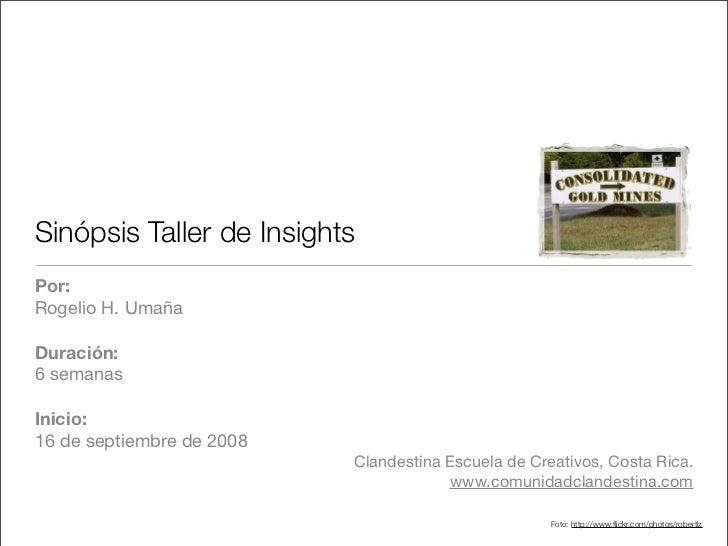 Sinópsis Taller de Insights Por: Rogelio H. Umaña  Duración: 6 semanas  Inicio: 16 de septiembre de 2008                  ...