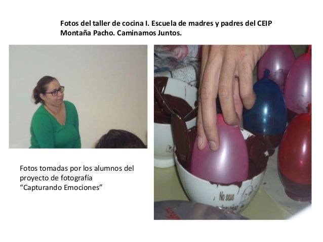 Fotos del taller de cocina I. Escuela de madres y padres del CEIP  Montaña Pacho. Caminamos Juntos.  Fotos tomadas por los...