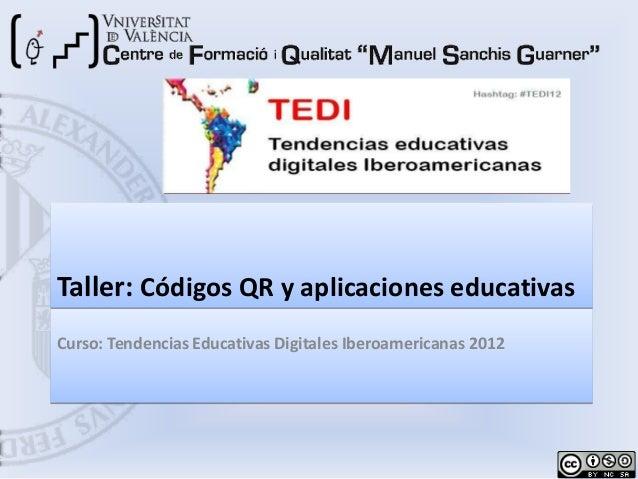 Taller: Códigos QR y aplicaciones educativasCurso: Tendencias Educativas Digitales Iberoamericanas 2012                   ...