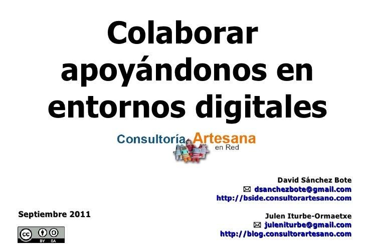 Colaborar apoyándonos en entornos digitales David Sánchez Bote    dsanchezbote @ gmail . com http:// bside . consultorart...