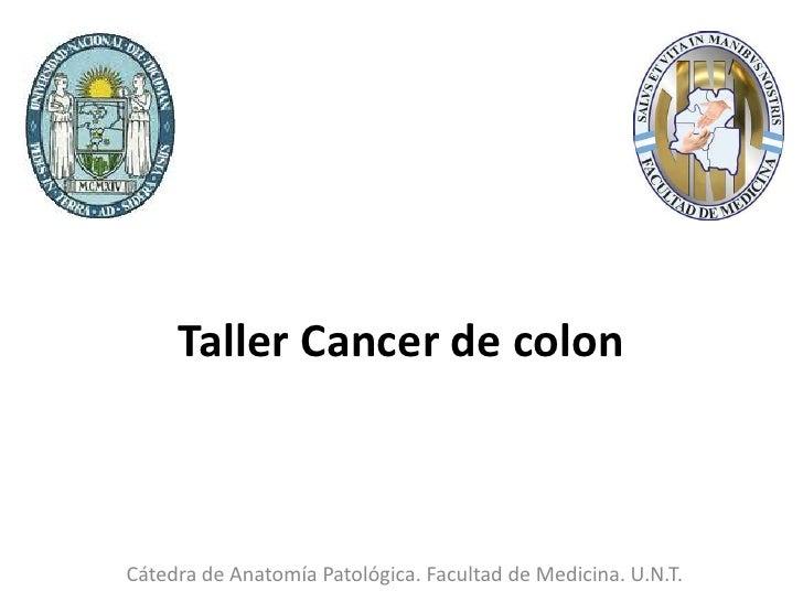 Taller Cancer de colonCátedra de Anatomía Patológica. Facultad de Medicina. U.N.T.