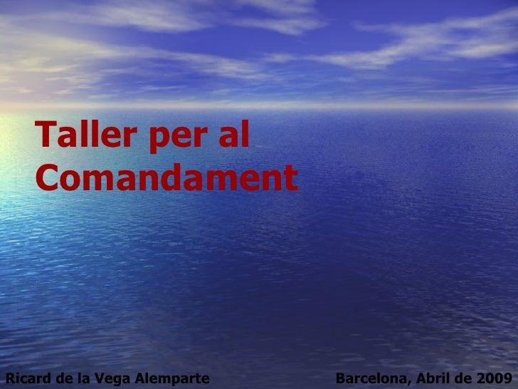 Barcelona, Abril de 2009 Taller per al Comandament Ricard de la Vega Alemparte