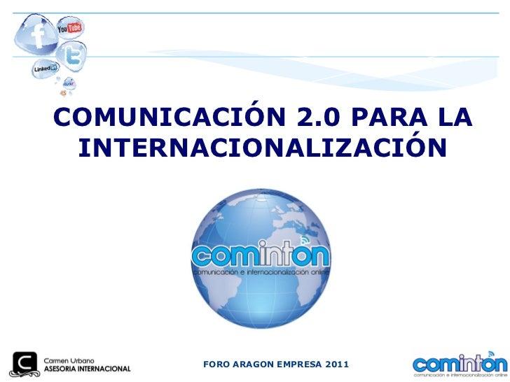 FORO ARAGON EMPRESA 2011 COMUNICACIÓN 2.0 PARA LA INTERNACIONALIZACIÓN