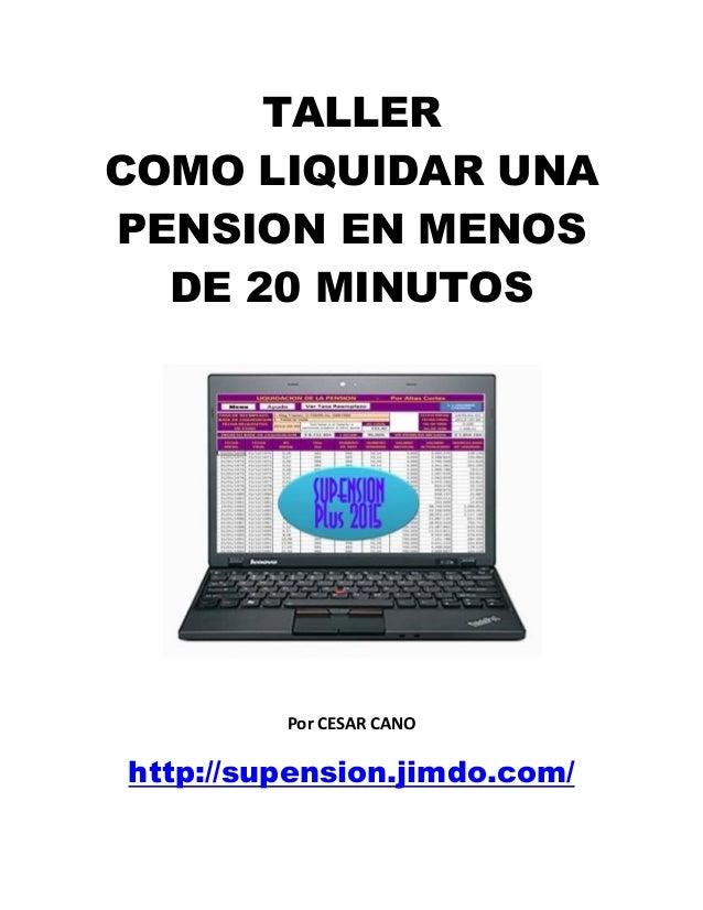 TALLER COMO LIQUIDAR UNA PENSION EN MENOS DE 20 MINUTOS Por CESAR CANO http://supension.jimdo.com/