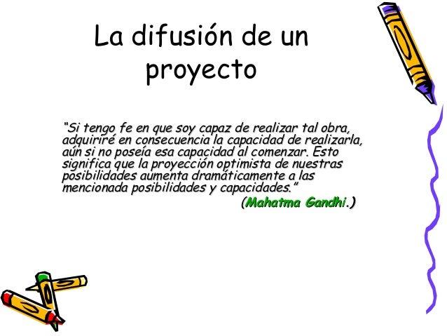 """La difusión de un proyecto """"""""Si tengo fe en que soy capaz de realizar tal obra,Si tengo fe en que soy capaz de realizar ta..."""