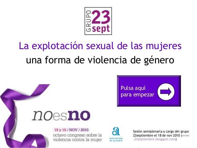 Pulsa aquí para empezar La explotación sexual de las mujeres una forma de violencia de género Sesión semiplenaria a cargo ...