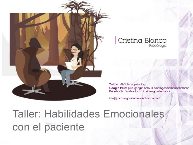 1 Taller: Habilidades Emocionales con el paciente Twitter: @Cblancopsicolog Google Plus: plus.google.com/+Psicologosalaman...