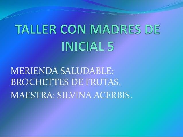MERIENDA SALUDABLE:BROCHETTES DE FRUTAS.MAESTRA: SILVINA ACERBIS.