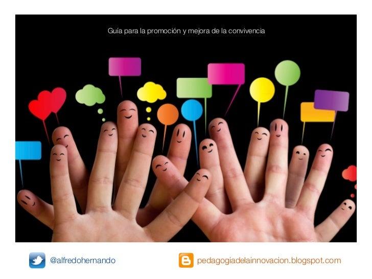 Guía para la promoción y mejora de la convivencia@alfredohernando                         pedagogiadelainnovacion.blogspot...
