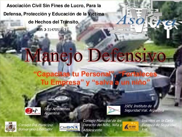 Asociación Civil Sin Fines de Lucro, Para laDefensa, Protección y Educación de la Víctima            de Hechos del Tránsit...