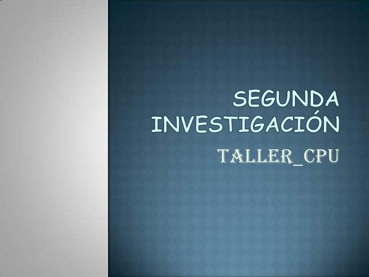 Segunda investigación<br />Taller_cpu<br />