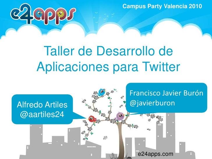 Taller de Desarrollo de Aplicaciones para Twitter<br />Francisco Javier Burón<br />@javierburon<br />Alfredo Artiles<br />...