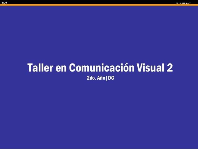 CV2 DG| CSFA Nº 47 Taller en Comunicación Visual 2 2do. Año|DG