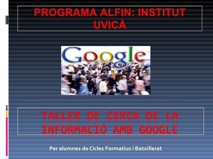 Per alumnes de Cicles Formatius i Batxillerat PROGRAMA ALFIN: INSTITUT UVICÀ