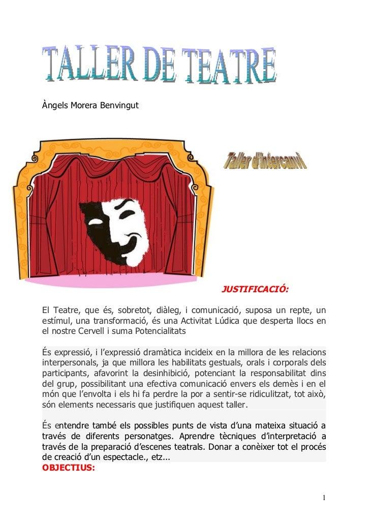 Àngels Morera Benvingut                                                 JUSTIFICACIÓ:El Teatre, que és, sobretot, diàleg, ...