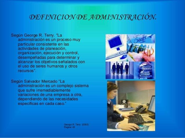 """DEFINICION DE ADMINISTRACIÓN. Según George R. Terry. """"La administración es un proceso muy particular consistente en las ac..."""
