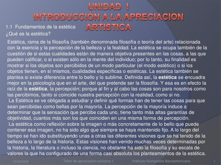 UNIDAD  I      Introducción A LA APRECIACION ARTISTICA<br />1.1  Fundamentos de la estética<br />¿Qué es la estética?<br /...