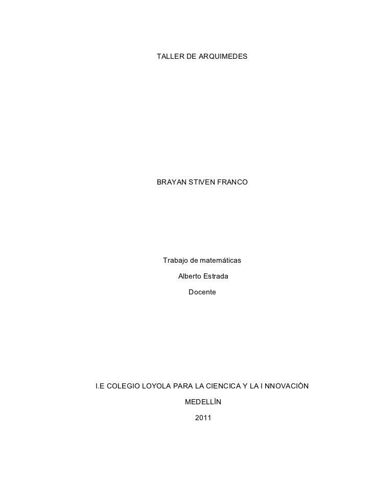 TALLER DE ARQUIMEDES              BRAYAN STIVEN FRANCO                Trabajo de matemáticas                    Alberto Es...