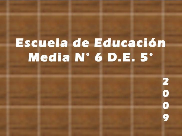 Escuela de Educación Media N° 6 D.E. 5° 2009