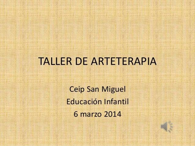 TALLER DE ARTETERAPIA Ceip San Miguel Educación Infantil 6 marzo 2014