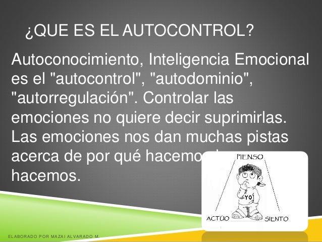 """¿QUE ES EL AUTOCONTROL? Autoconocimiento, Inteligencia Emocional es el """"autocontrol"""", """"autodominio"""", """"autorregulación"""". Co..."""