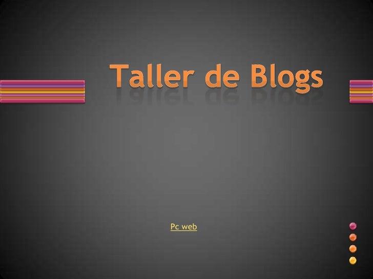 Taller de Blogs<br />Pc web<br />