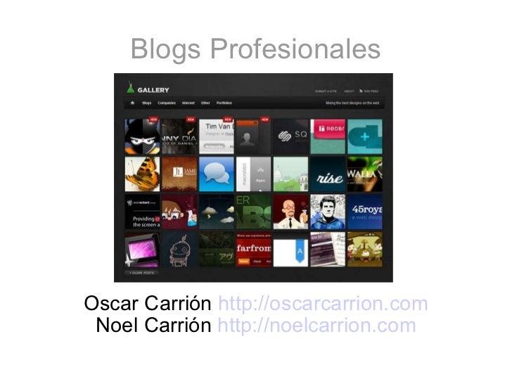 Blogs Profesionales Oscar Carrión  http://oscarcarrion.com Noel Carrión  http://noelcarrion.com