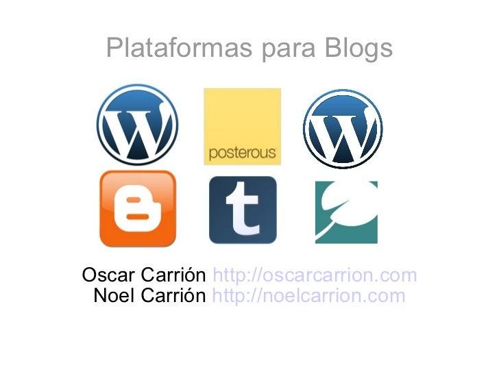 Plataformas para Blogs Oscar Carrión  http://oscarcarrion.com Noel Carrión  http://noelcarrion.com