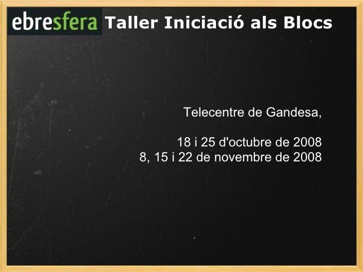 Taller Iniciació als Blocs Telecentre de Gandesa, 18 i 25 d'octubre de 2008 8, 15 i 22 de novembre de 2008