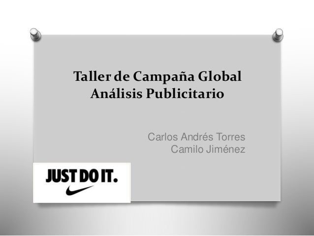 Taller de Campaña Global Análisis Publicitario Carlos Andrés Torres Camilo Jiménez