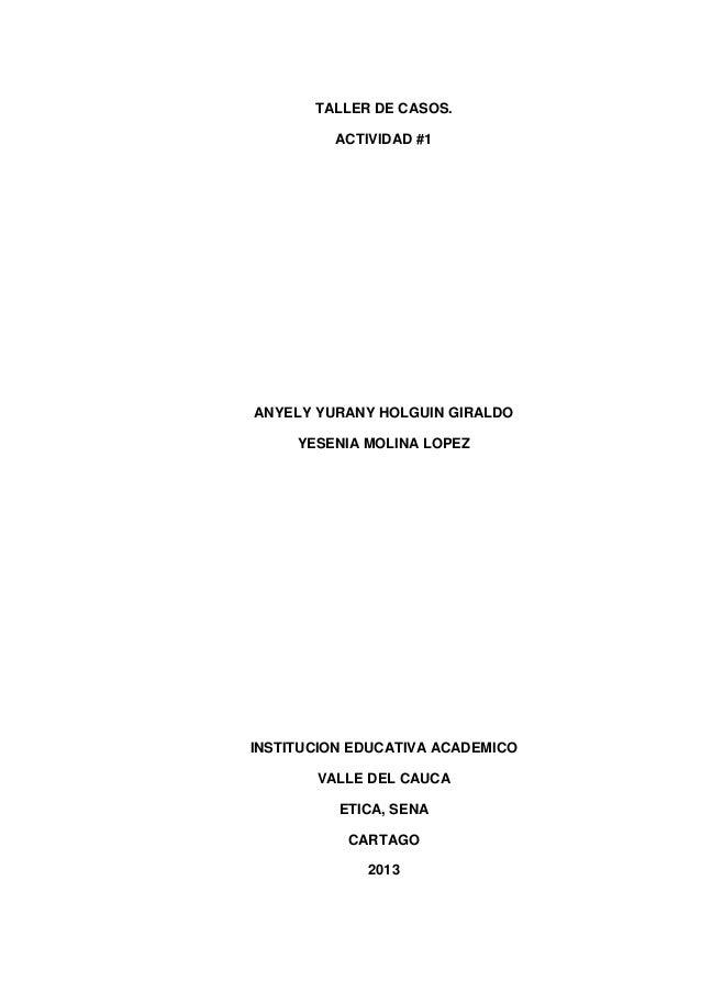 TALLER DE CASOS.         ACTIVIDAD #1ANYELY YURANY HOLGUIN GIRALDO     YESENIA MOLINA LOPEZINSTITUCION EDUCATIVA ACADEMICO...