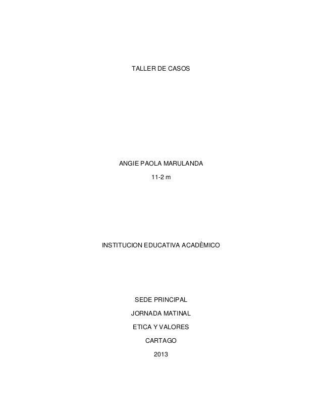 TALLER DE CASOS    ANGIE PAOLA MARULANDA            11-2 mINSTITUCION EDUCATIVA ACADÈMICO        SEDE PRINCIPAL       JORN...