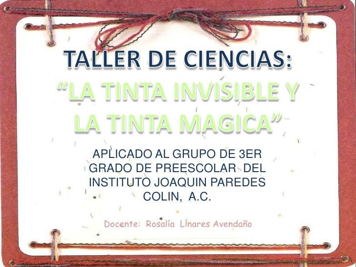 APLICADO AL GRUPO DE 3ER GRADO DE PREESCOLAR DEL INSTITUTO JOAQUIN PAREDES         COLIN, A.C.    Docente: Rosalía Linares...